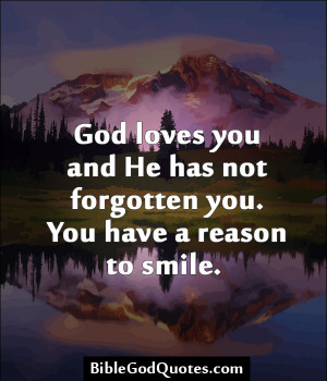 God Loves You And He Has Not Forgotten You. You Have A Reason To Smile ...
