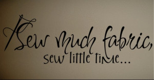 Wall Sticker Decal Quote Vinyl Sew Much Fabric Cute Sewing Wall Quote ...