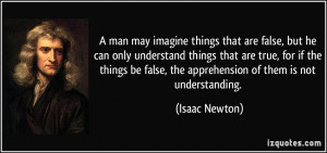 man may imagine things that are false, but he can only understand ...