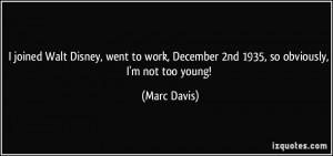 ... work, December 2nd 1935, so obviously, I'm not too young! - Marc Davis
