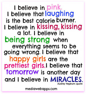 believe in pink. I believe that laughing is the best calorie burner ...