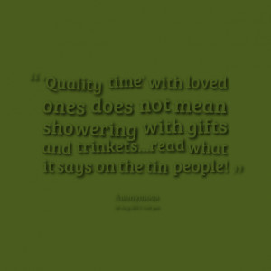 Quotes Picture: 'quality time' with loved ones does not mean showering ...