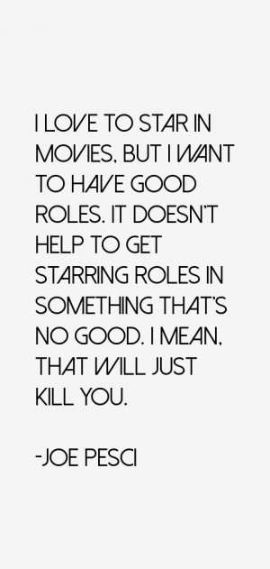 love to star in movies, but I want to have good roles. It doesn't ...