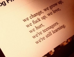 change, fuck up, grow up, love, lovehurt, still learning, teenagers