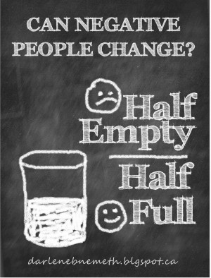 People can change. Even a negative person can change.