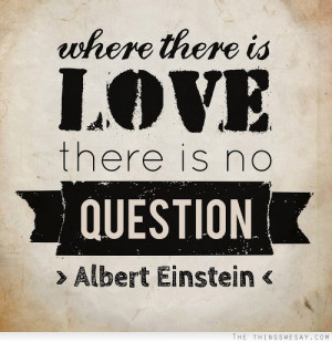 Where There Is Love There Is No Question Facebook Quote