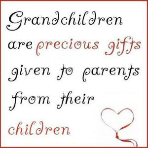 Grandchildren are precious gifts...