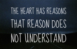 The heart has reasons that reason does not understand.