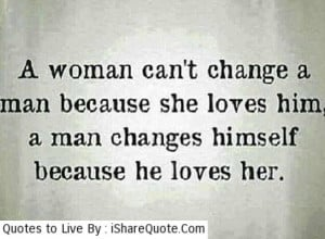woman can t change a man because she loves him a man changes