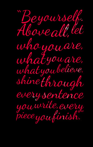 "Quotes Picture: ""be yourself above all, let who you are, what you ..."