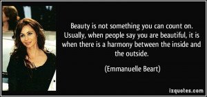Beauty is not something you can count on. Usually, when people say you ...
