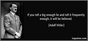 If you tell a big enough lie and tell it frequently enough, it will be ...