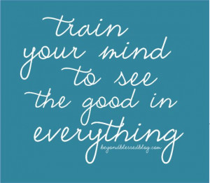 Train your mind to see the good in everything. (@ beyond blessed)