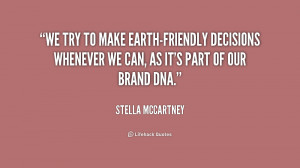 We try to make earth-friendly decisions whenever we can, as it's part ...