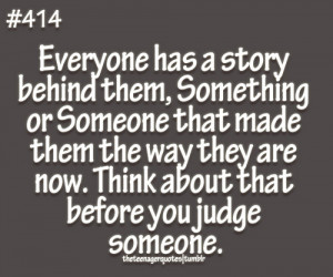 ... now. Think about that before you judge someone.follow teenager quotes
