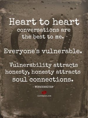 Heart to heart conversations are the best to me.