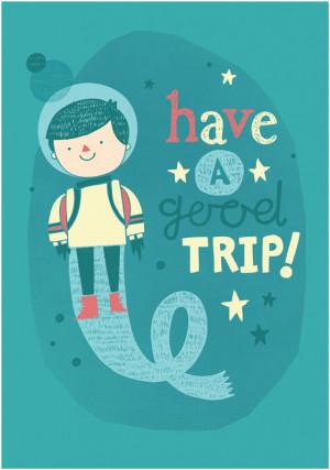 Have a Good Trip..