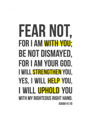 Fear Not, For I Am With You, Be Not Dismayed, For I Am Your God. I ...
