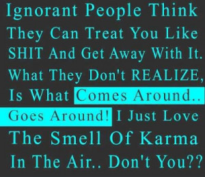 ... Around ! I Just Love The smell of karma in the air.. Don;t you