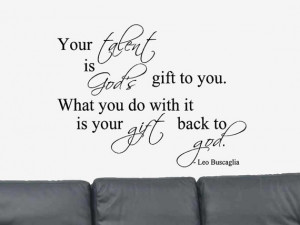 Your Talent is God's... Positive Quote Leo Buscaglia Vinyl Wall Art ...
