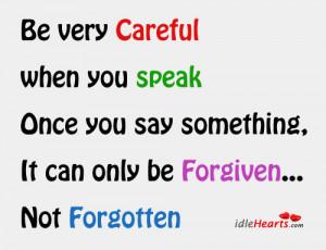 Be careful when you speak