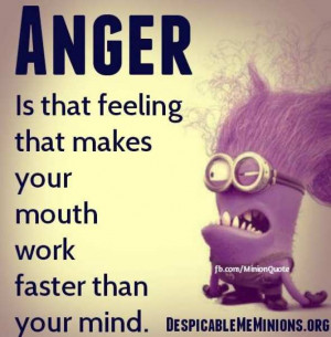 anger anger is that feeling that make your mouth work faster than your ...