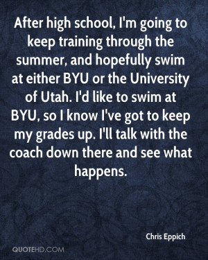 After high school, I'm going to keep training through the summer, and ...