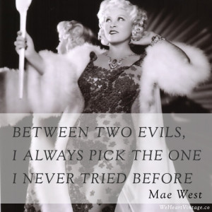 ... Mae West who came up with some of the best and wittiest quotes around