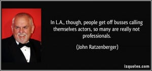 ... calling themselves actors, so many are really not professionals