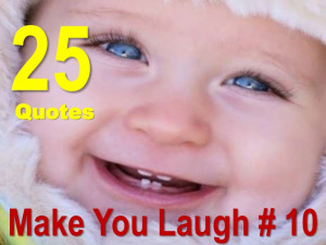 Funny Pictures Make Someone Smile 25 quotes that make you laugh