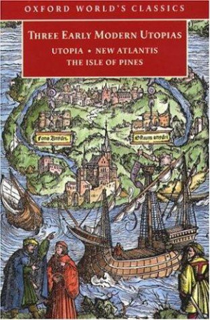 Three Early Modern Utopias: Thomas More, Utopia; Francis Bacon, New ...