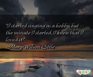 started singing as a hobby, but the minute I started, I knew that I ...