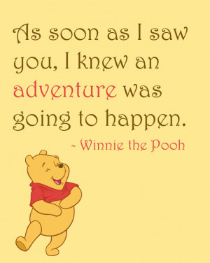 as I saw you, I knew an adventure was going to happen, Winnie the Pooh ...