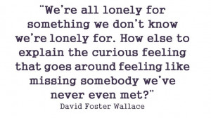 ... we've never even met? ~David Foster Wallace Inspirational Quote