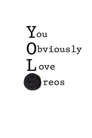 yolo ~ you obviously love oreos