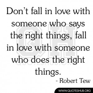 Don't fall in love with someone who says the right things, fall in ...