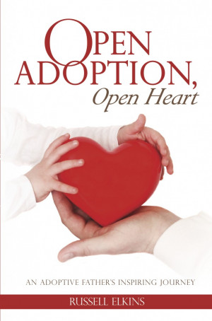 open adoption open heart by russell elkins open adoption open heart an ...