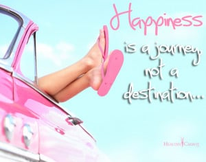 Happiness is a journey, not a destination.""