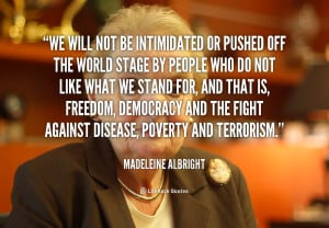 We will not be intimidated or pushed off the world stage by people who ...