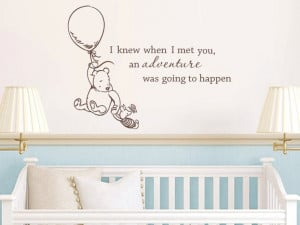 Pooh I knew when I met you an adventure was going to happen baby quote ...