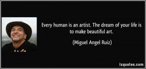 Every human is an artist. The dream of your life is to make beautiful ...
