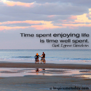 ... Archives / Photo Quotes / Time spent enjoying life is time well spent