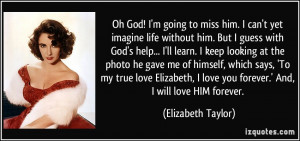 ... love you forever.' And, I will love HIM forever. - Elizabeth Taylor