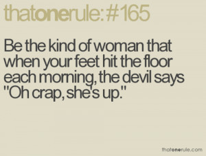 "... Each Morning,the devil says ""Oh crap,she's Up"" ~ Emotion Quote"