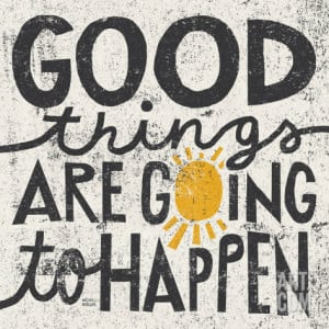 Good Things are Going to Happen Print