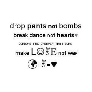 Make love , not war . Home . Anonymous asked: Love your tumblr and ...