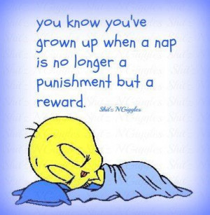 You know you've grown up when a nap is no longer a punishment but a ...