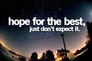 Hope for the best, just don't expect it.