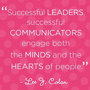 Successful leaders, successful communicators engage both the minds and ...