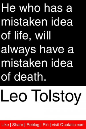 ... life, will always have a mistaken idea of death. #quotations #quotes